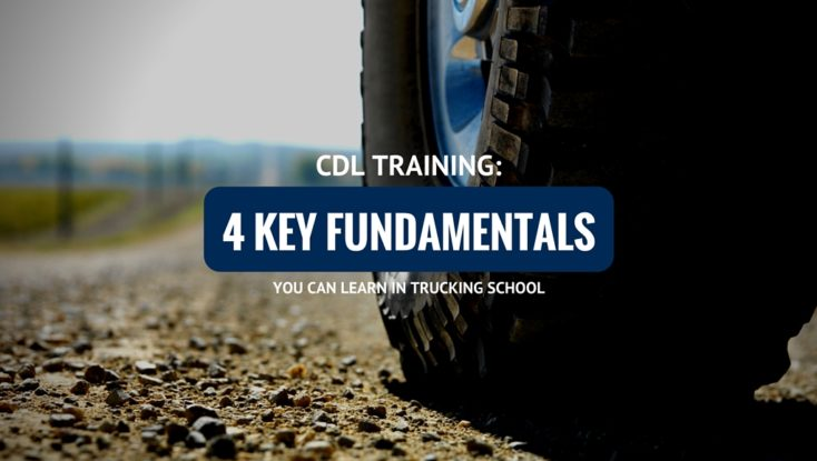 CDL Training: 4 Key Fundamentals You Can Learn in Trucking School