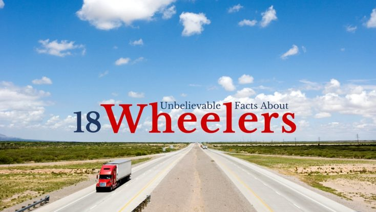 Unbelievable Facts about 18 Wheelers (We Bet You Never Knew)