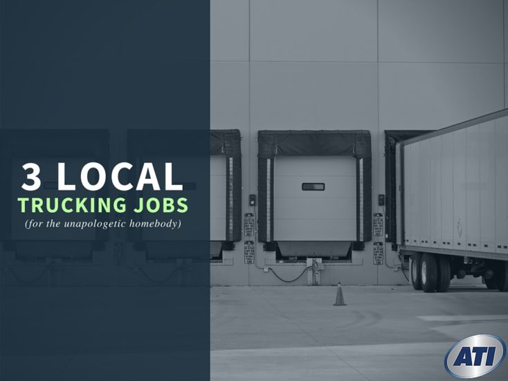 3 Local Trucking Jobs for the Unapologetic Homebody